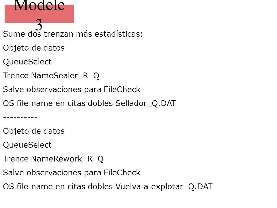 Modele 3 Sume dos trenzan más estadísticas: Objeto de datos QueueSelect Trence NameSealer_R_Q Salve observaciones para FileCheck OS file name en citas