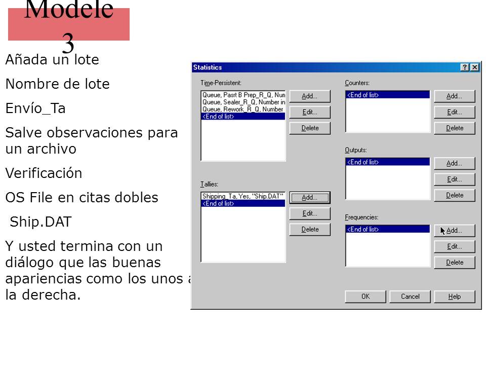 Modele 3 Añada un lote Nombre de lote Envío_Ta Salve observaciones para un archivo Verificación OS File en citas dobles Ship.DAT Y usted termina con u