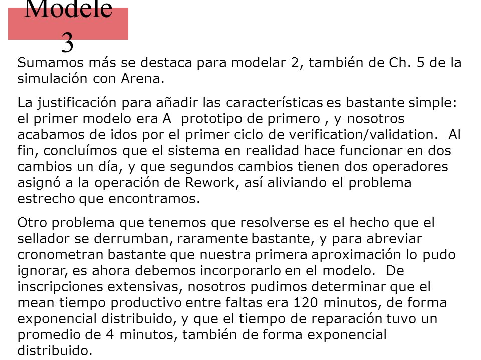 Modele 3 Sumamos más se destaca para modelar 2, también de Ch. 5 de la simulación con Arena. La justificación para añadir las características es basta