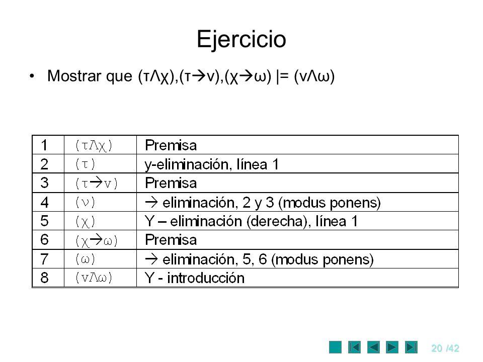 20/42 Ejercicio Mostrar que (τΛχ),(τ ν),(χ ω) |= (vΛω)