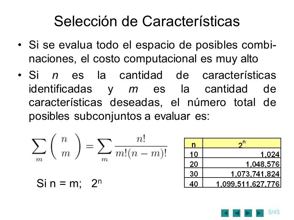 5/45 Selección de Características Si se evalua todo el espacio de posibles combi- naciones, el costo computacional es muy alto Si n es la cantidad de