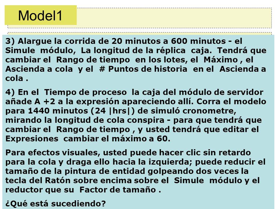 22/57 3) Alargue la corrida de 20 minutos a 600 minutos - el Simule módulo, La longitud de la réplica caja. Tendrá que cambiar el Rango de tiempo en l