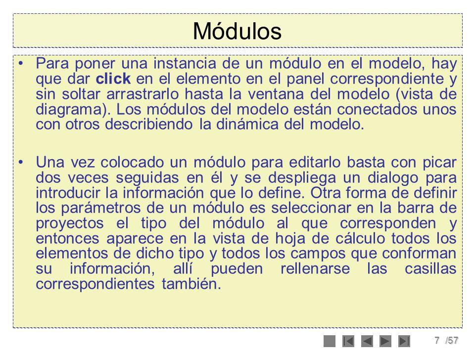 7/57 Módulos Para poner una instancia de un módulo en el modelo, hay que dar click en el elemento en el panel correspondiente y sin soltar arrastrarlo