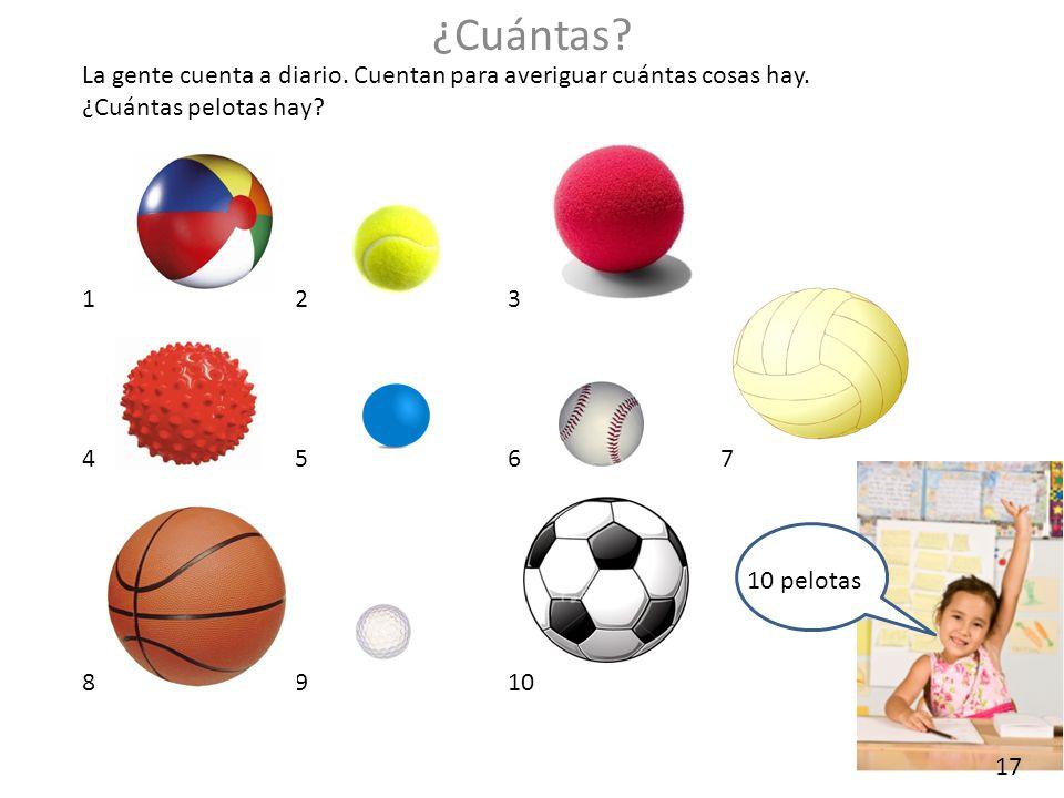 La gente cuenta a diario. Cuentan para averiguar cuántas cosas hay. ¿Cuántas pelotas hay? 123 4567 8910 ¿Cuántas? 10 pelotas 17