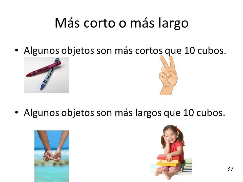 Más corto o más largo Algunos objetos son más cortos que 10 cubos. Algunos objetos son más largos que 10 cubos. 37