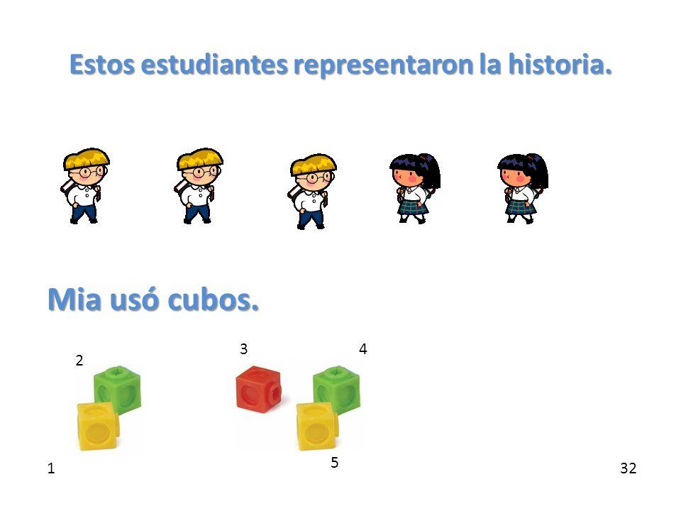 Estos estudiantes representaron la historia. Mia usó cubos. 1 43 2 5 32