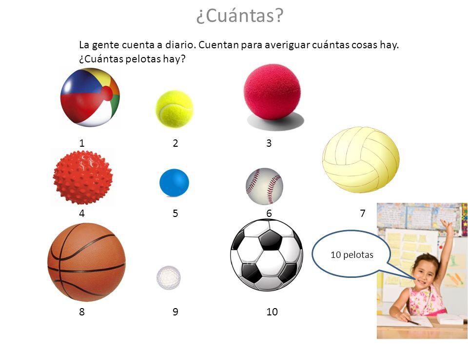 La gente cuenta a diario. Cuentan para averiguar cuántas cosas hay. ¿Cuántas pelotas hay? 123 4567 8910 ¿Cuántas? 10 pelotas