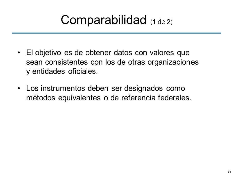41 Comparabilidad (1 de 2) El objetivo es de obtener datos con valores que sean consistentes con los de otras organizaciones y entidades oficiales. Lo