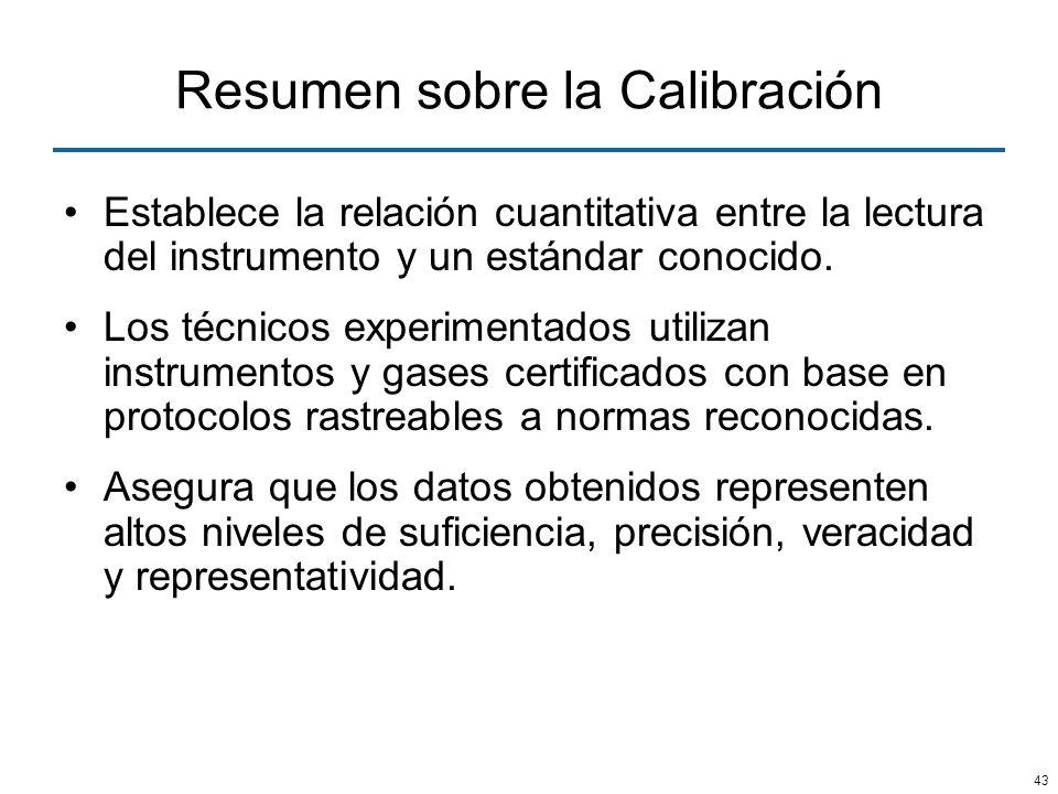 43 Resumen sobre la Calibración Establece la relación cuantitativa entre la lectura del instrumento y un estándar conocido. Los técnicos experimentado