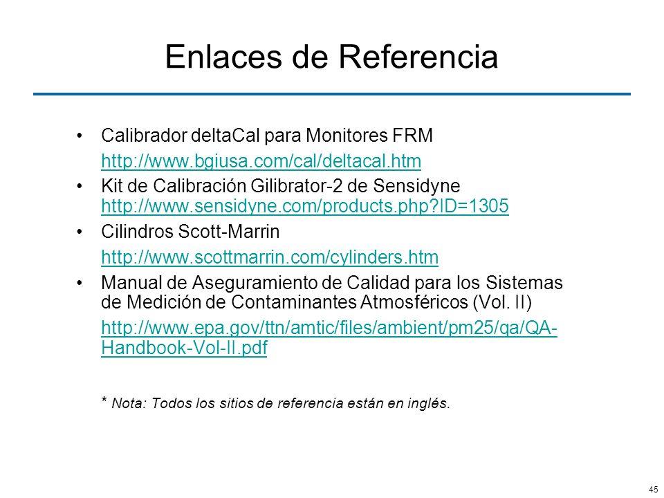45 Enlaces de Referencia Calibrador deltaCal para Monitores FRM http://www.bgiusa.com/cal/deltacal.htm Kit de Calibración Gilibrator-2 de Sensidyne ht