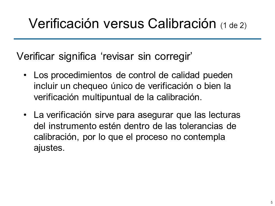 5 Verificación versus Calibración (1 de 2) Verificar significa revisar sin corregir Los procedimientos de control de calidad pueden incluir un chequeo