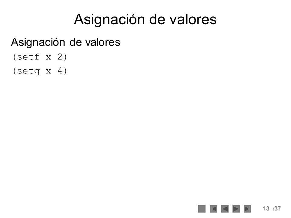 13/37 Asignación de valores (setf x 2) (setq x 4)