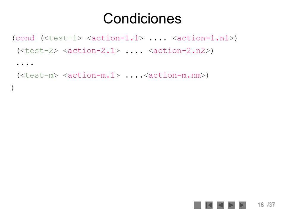18/37 Condiciones (cond (.... ) (.... ).... (.... ) )