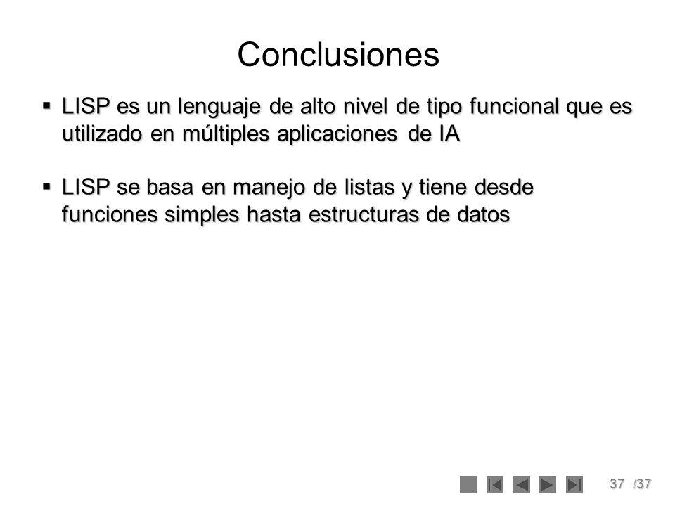 37/37 Conclusiones LISP es un lenguaje de alto nivel de tipo funcional que es utilizado en múltiples aplicaciones de IA LISP es un lenguaje de alto ni