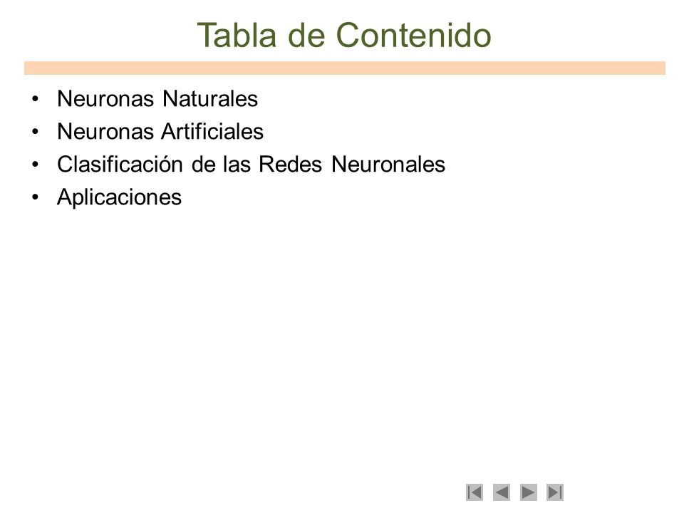 Tabla de Contenido Neuronas Naturales Neuronas Artificiales Clasificación de las Redes Neuronales Aplicaciones