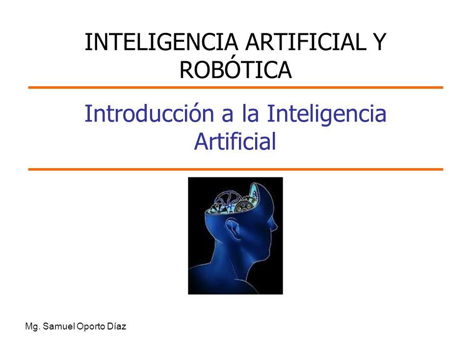 Introducción a la Inteligencia Artificial Mg. Samuel Oporto Díaz INTELIGENCIA ARTIFICIAL Y ROBÓTICA