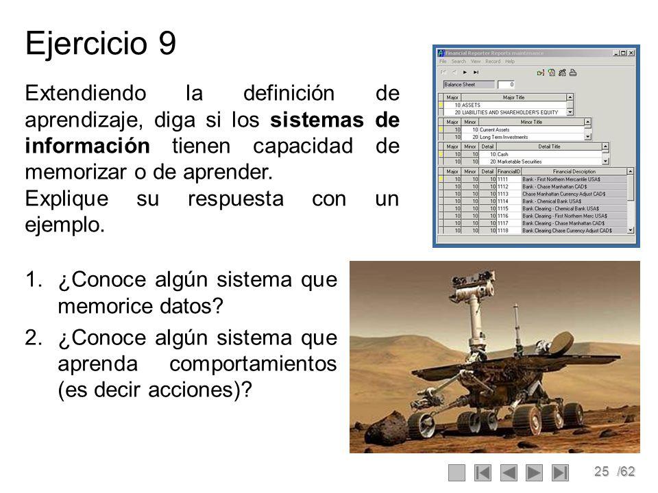 25/62 Ejercicio 9 1.¿Conoce algún sistema que memorice datos? 2.¿Conoce algún sistema que aprenda comportamientos (es decir acciones)? Extendiendo la