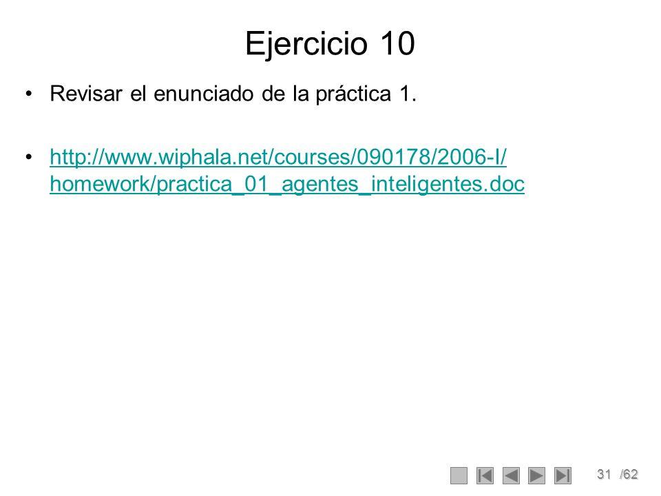 31/62 Ejercicio 10 Revisar el enunciado de la práctica 1. http://www.wiphala.net/courses/090178/2006-I/ homework/practica_01_agentes_inteligentes.doch
