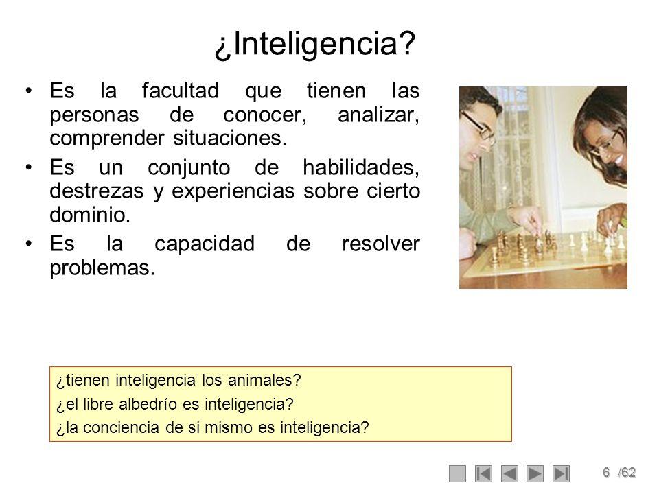 6/62 ¿Inteligencia? Es la facultad que tienen las personas de conocer, analizar, comprender situaciones. Es un conjunto de habilidades, destrezas y ex