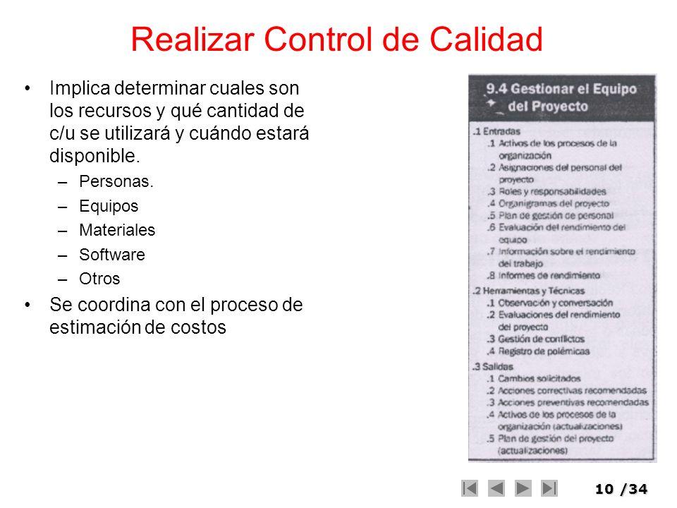 10/34 Realizar Control de Calidad Implica determinar cuales son los recursos y qué cantidad de c/u se utilizará y cuándo estará disponible. –Personas.
