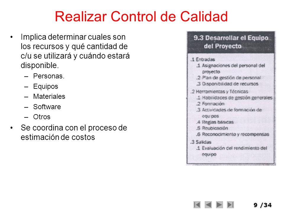 9/34 Realizar Control de Calidad Implica determinar cuales son los recursos y qué cantidad de c/u se utilizará y cuándo estará disponible. –Personas.