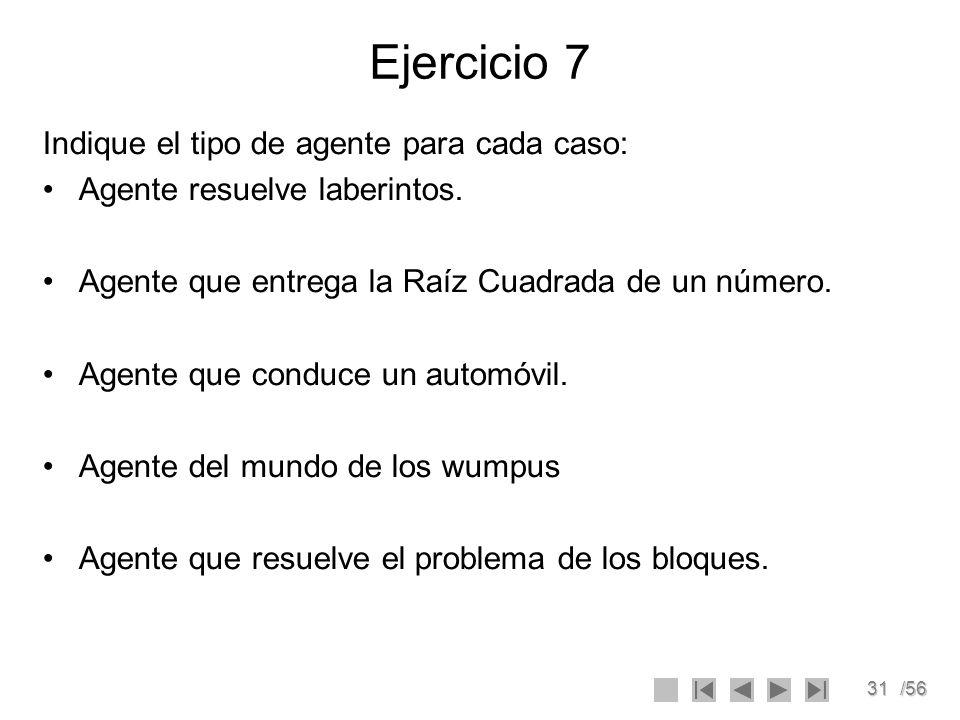 32/56 Ejercicio 7 Indique el tipo de agente para cada caso: Agente resuelve laberintos.
