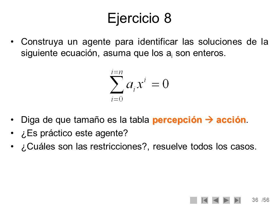 36/56 Ejercicio 8 Construya un agente para identificar las soluciones de la siguiente ecuación, asuma que los a i son enteros. percepción acciónDiga d