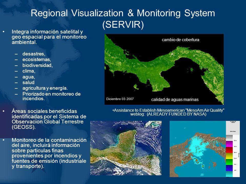 Regional Visualization & Monitoring System (SERVIR) Integra información satelital y geo espacial para el monitoreo ambiental. –desastres, –ecosistemas
