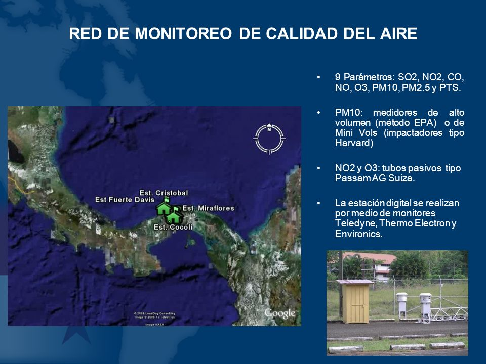 RED DE MONITOREO DE CALIDAD DEL AIRE 9 Parámetros: SO2, NO2, CO, NO, O3, PM10, PM2.5 y PTS. PM10: medidores de alto volumen (método EPA) o de Mini Vol