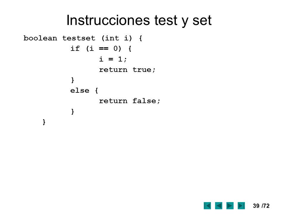 39/72 Instrucciones test y set boolean testset (int i) { if (i == 0) { i = 1; return true; } else { return false; }