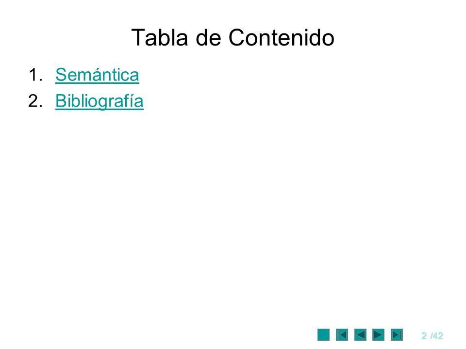 2/42 Tabla de Contenido 1.SemánticaSemántica 2.BibliografíaBibliografía