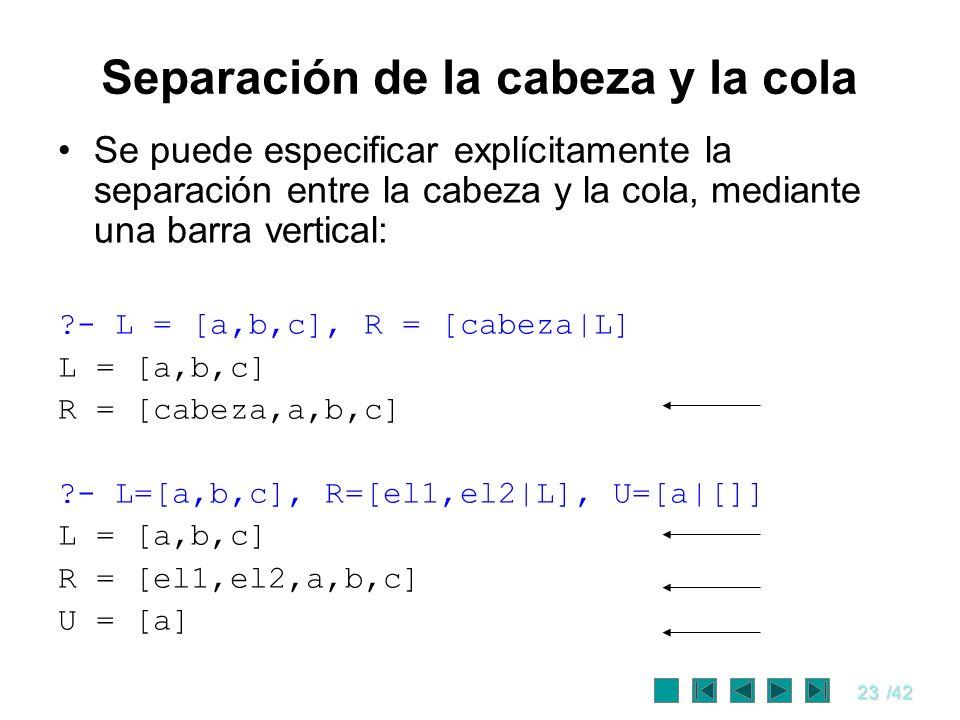 23/42 Separación de la cabeza y la cola Se puede especificar explícitamente la separación entre la cabeza y la cola, mediante una barra vertical: ?- L