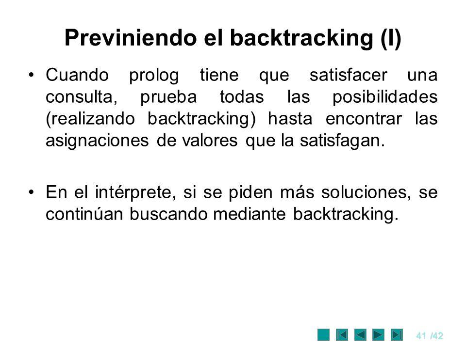 41/42 Previniendo el backtracking (I) Cuando prolog tiene que satisfacer una consulta, prueba todas las posibilidades (realizando backtracking) hasta