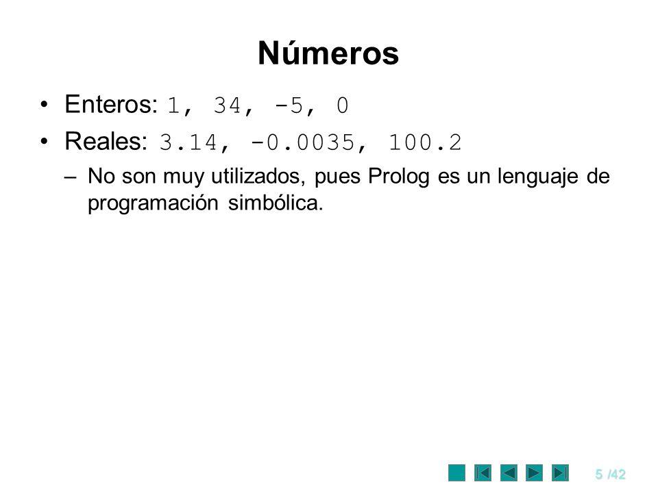 5/42 Números Enteros: 1, 34, -5, 0 Reales: 3.14, -0.0035, 100.2 –No son muy utilizados, pues Prolog es un lenguaje de programación simbólica.
