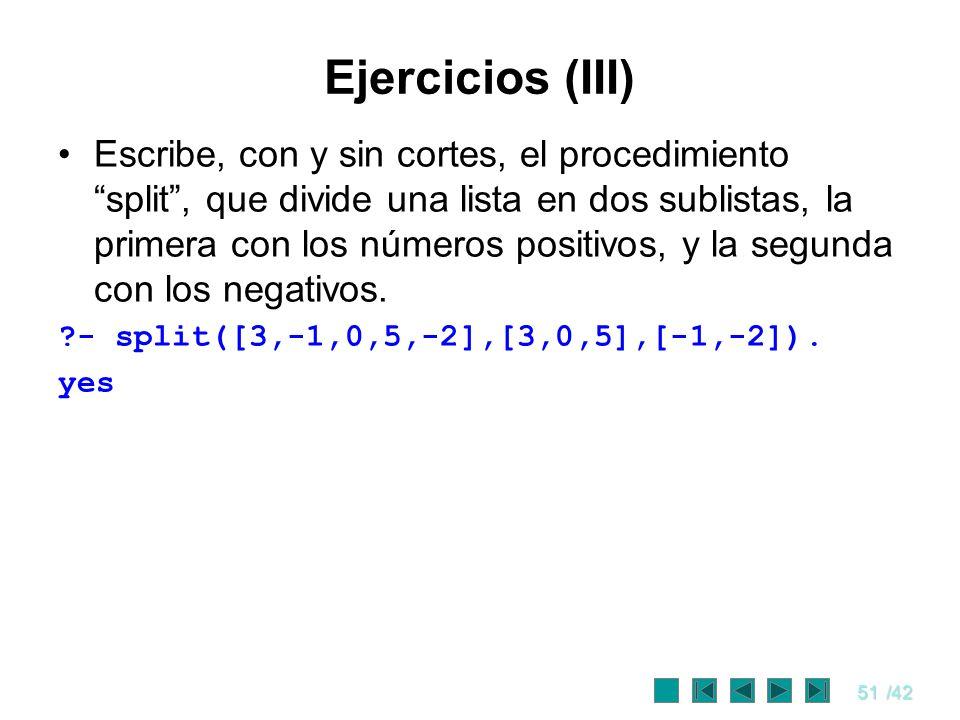 51/42 Ejercicios (III) Escribe, con y sin cortes, el procedimiento split, que divide una lista en dos sublistas, la primera con los números positivos,