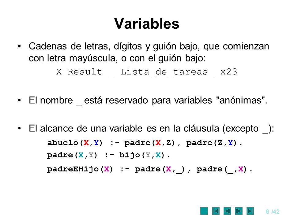 6/42 Variables Cadenas de letras, dígitos y guión bajo, que comienzan con letra mayúscula, o con el guión bajo: X Result _ Lista_de_tareas _x23 El nom