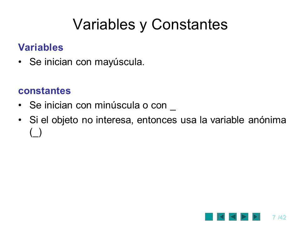 7/42 Variables y Constantes Variables Se inician con mayúscula. constantes Se inician con minúscula o con _ Si el objeto no interesa, entonces usa la