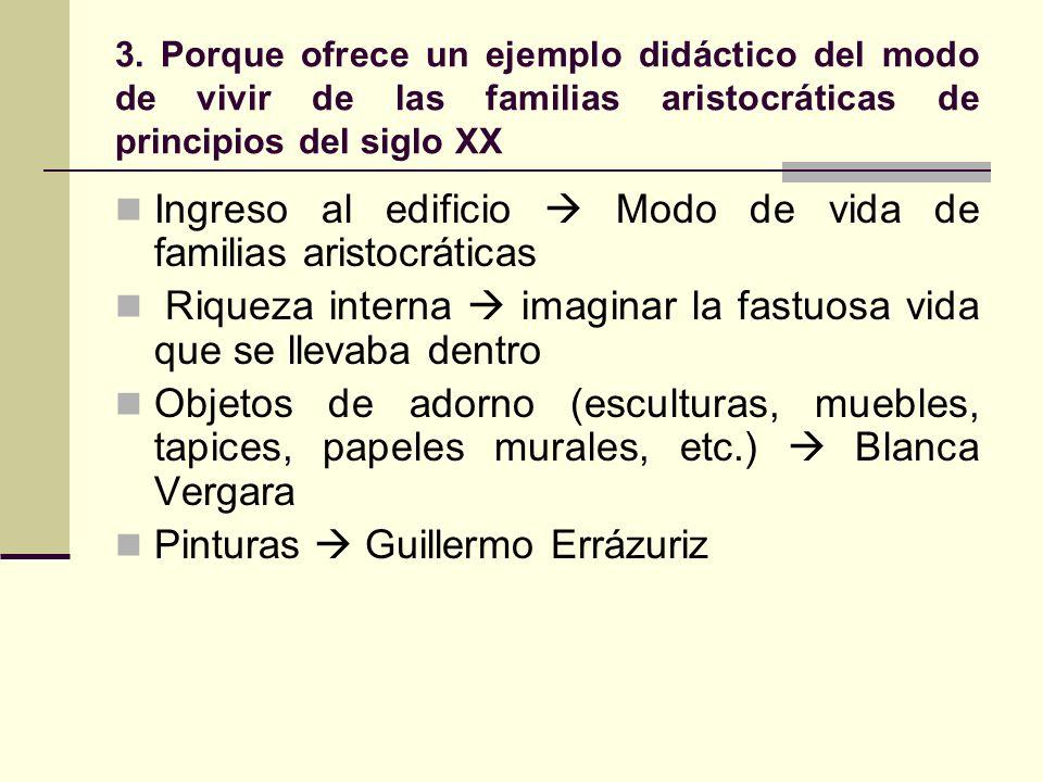 3. Porque ofrece un ejemplo didáctico del modo de vivir de las familias aristocráticas de principios del siglo XX Ingreso al edificio Modo de vida de