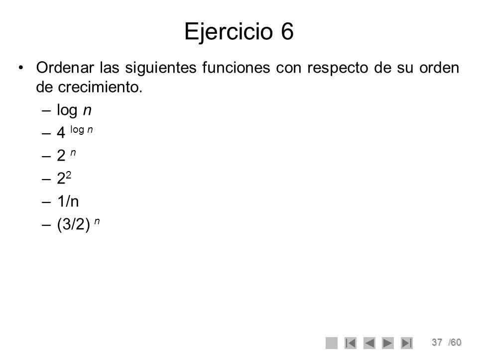 37/60 Ejercicio 6 Ordenar las siguientes funciones con respecto de su orden de crecimiento. –log n –4 log n –2 n –2 2 –1/n –(3/2) n