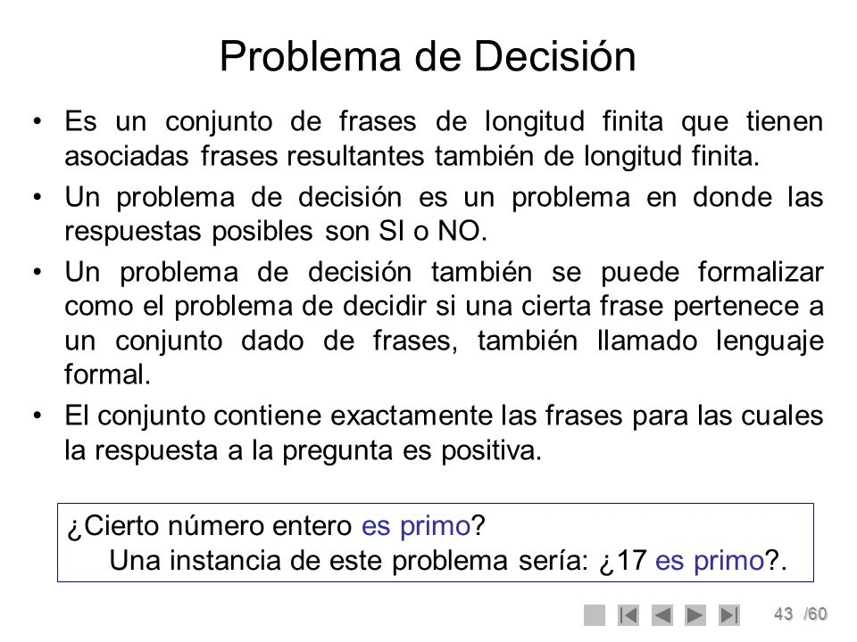 43/60 Problema de Decisión Es un conjunto de frases de longitud finita que tienen asociadas frases resultantes también de longitud finita. Un problema