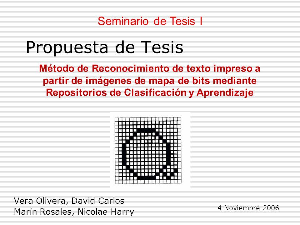 Propuesta de Tesis Vera Olivera, David Carlos Marín Rosales, Nicolae Harry Seminario de Tesis I Método de Reconocimiento de texto impreso a partir de