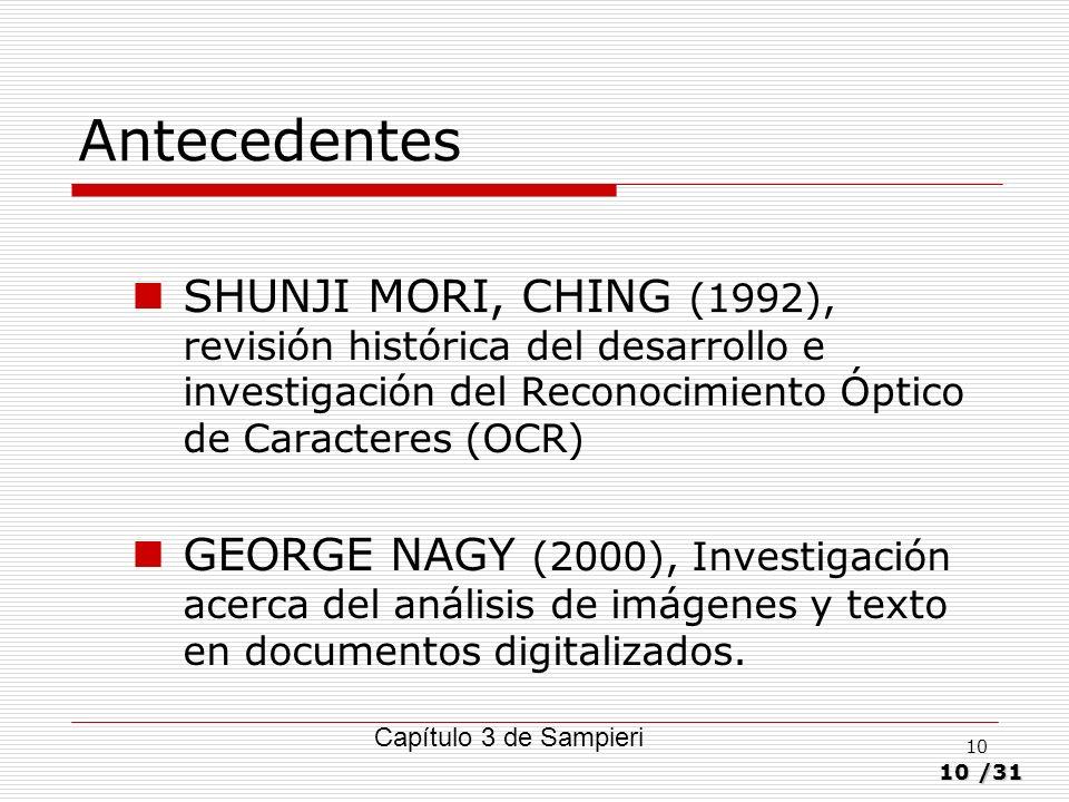 10/31 10 Antecedentes SHUNJI MORI, CHING (1992), revisión histórica del desarrollo e investigación del Reconocimiento Óptico de Caracteres (OCR) GEORG