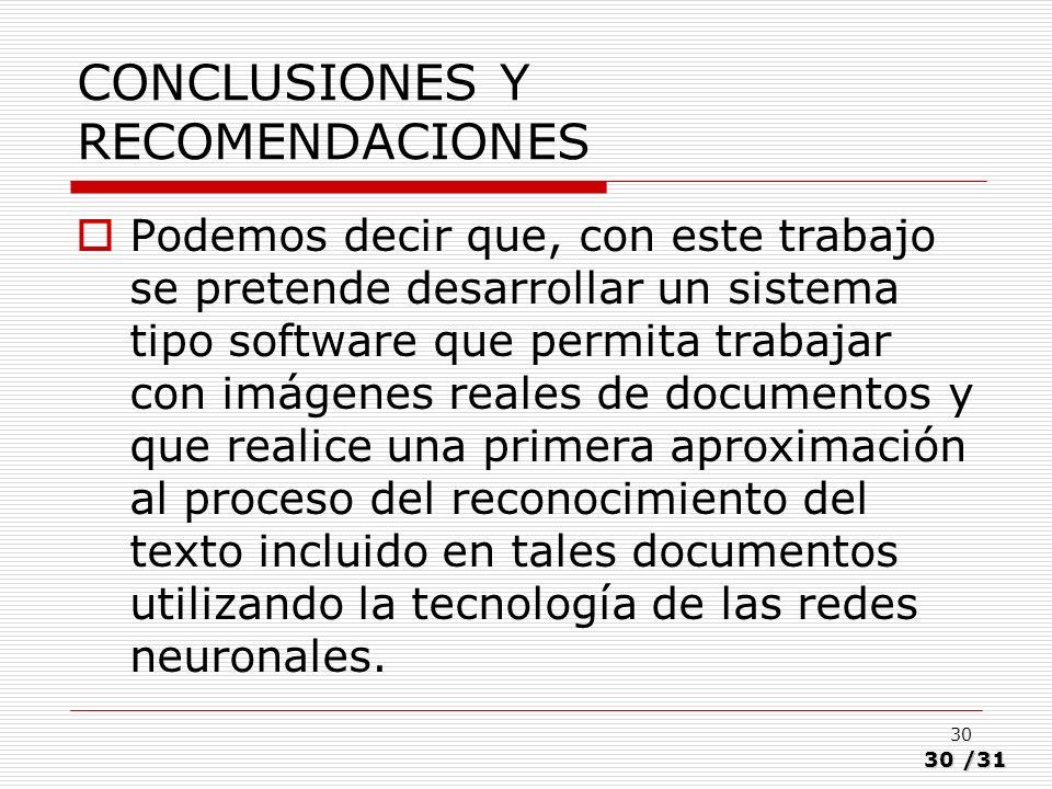 30/31 30 CONCLUSIONES Y RECOMENDACIONES Podemos decir que, con este trabajo se pretende desarrollar un sistema tipo software que permita trabajar con