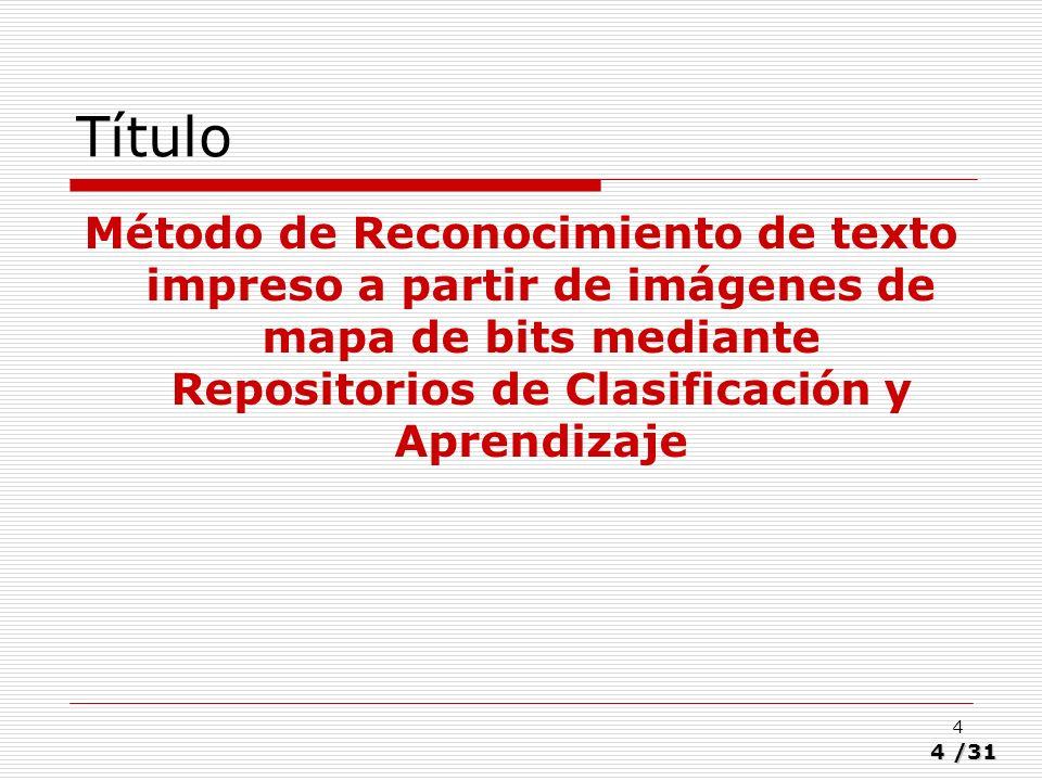 4/31 4 Título Método de Reconocimiento de texto impreso a partir de imágenes de mapa de bits mediante Repositorios de Clasificación y Aprendizaje