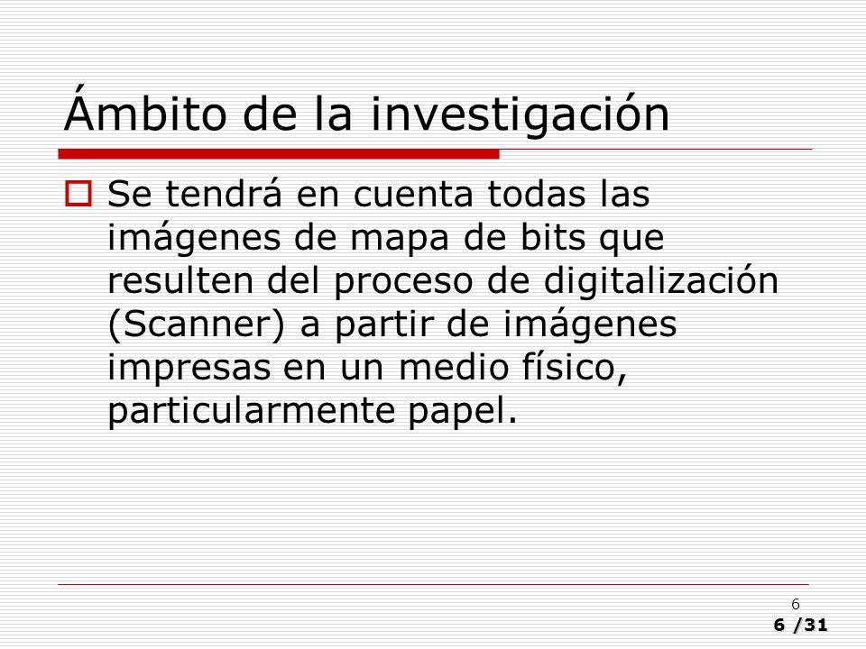 6/31 6 Ámbito de la investigación Se tendrá en cuenta todas las imágenes de mapa de bits que resulten del proceso de digitalización (Scanner) a partir
