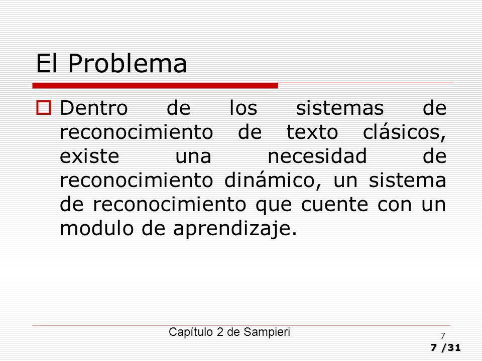 7/31 7 El Problema Dentro de los sistemas de reconocimiento de texto clásicos, existe una necesidad de reconocimiento dinámico, un sistema de reconoci