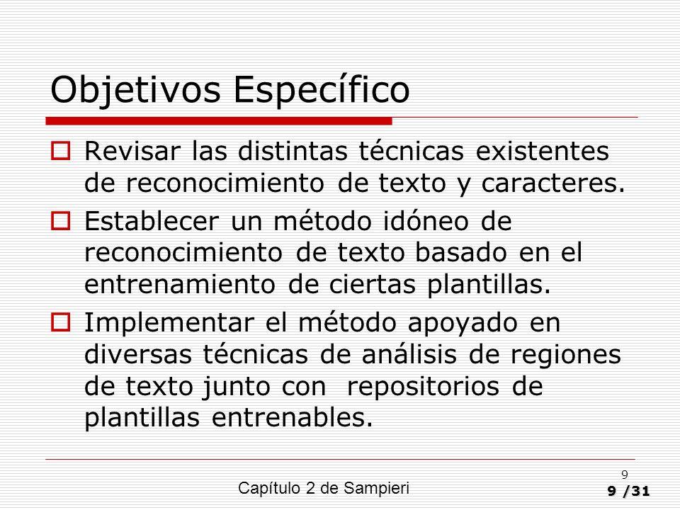 9/31 9 Objetivos Específico Revisar las distintas técnicas existentes de reconocimiento de texto y caracteres. Establecer un método idóneo de reconoci