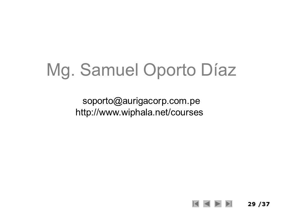 29/37 Mg. Samuel Oporto Díaz soporto@aurigacorp.com.pe http://www.wiphala.net/courses