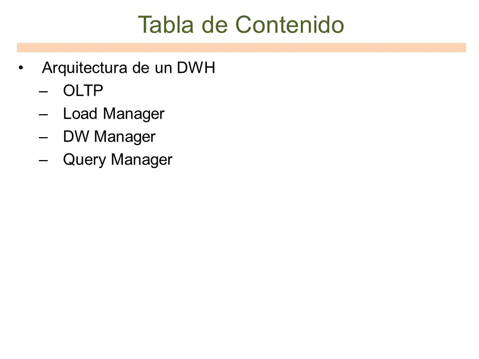 Objetivos 1.Presentar la arquitectura de una DWH 2.Presentar los conceptos básicos necesarios para entender la tecnología OLTP 3.Presentar ejemplos sencillos de cada uno de los conceptos relacionados al OLTP