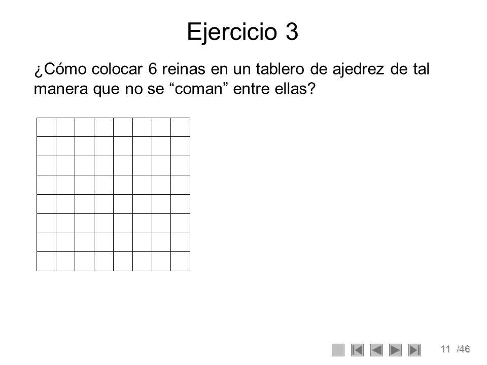11/46 Ejercicio 3 ¿Cómo colocar 6 reinas en un tablero de ajedrez de tal manera que no se coman entre ellas?